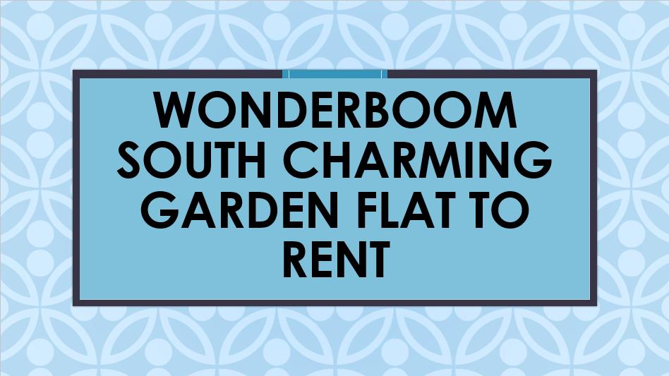 Wonderboom south Charming garden flat to rent
