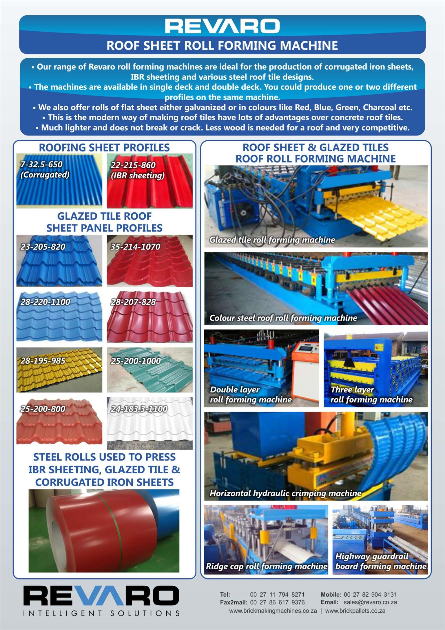 Revaro Roll Forming machines will produce corrugated iron, IBR and metal tiles This machine comes in single layer R 440000, Double layer R 660000 We deliver install and train your staff