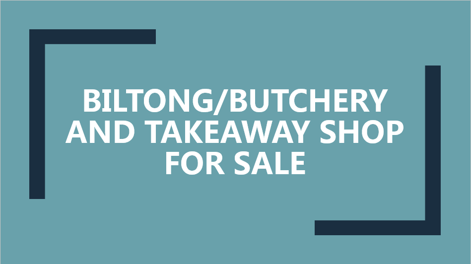 Biltong/Butchery and Takeaway Shop for sale