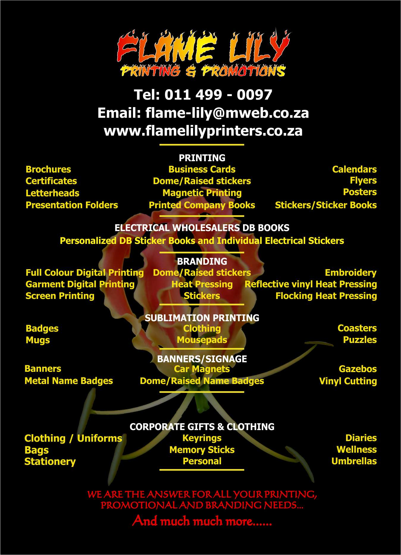 For all your PRINTING, SIGNAGE, BANNERS, PROMOTIONAL GIFTS, CLOTHING AND BRANDING NEEDS