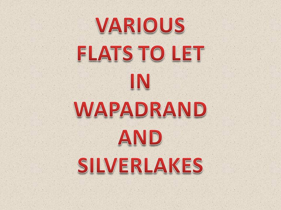 VARIUS FLATS TO RENT AROUND PTA/EAST IN WAPADRAND , SIVERLAKES & DIEWILGERS FROM R4800 1 BED ROOM TO R8500 3 BED ROOM.