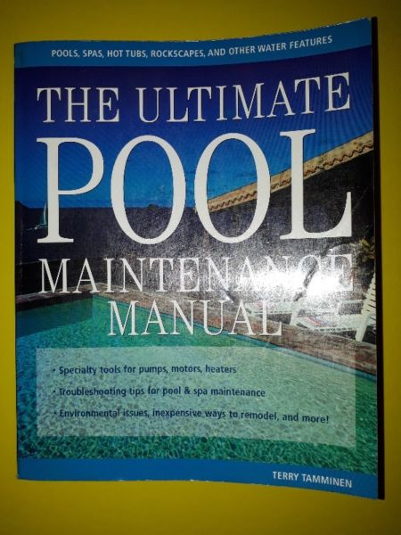 The Ultimate Pool Maintenance Manual - Terry Tamminen.
