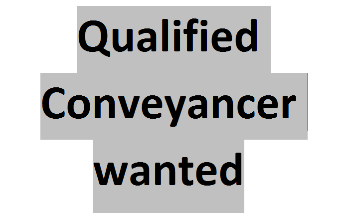LOOKING FOR A QUALIFIED CONVEYANCER.